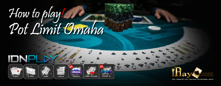 Cara Main Pot Limit Omaha IDNPlay Clubpokeronline