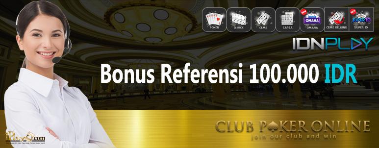 Bonus Referensi 100 Ribu Langsung Clubpokeronline - Situs Agen Judi Bandar Taruhan IDNPoker Domino QQ Poker Ceme Online Terpercaya